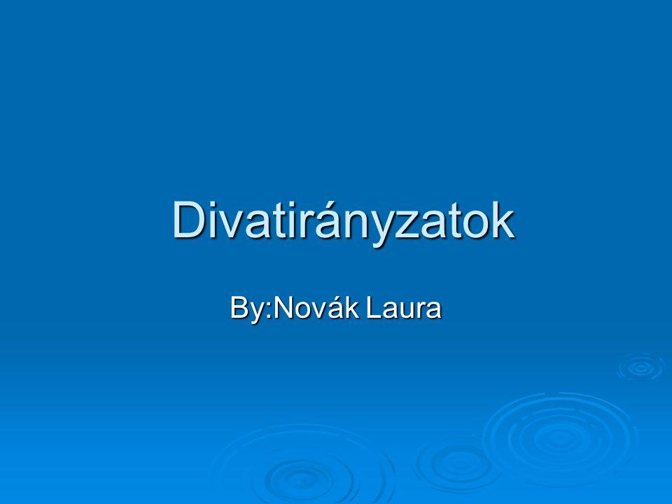 Divatirányzatok Divatirányzatok By:Novák Laura