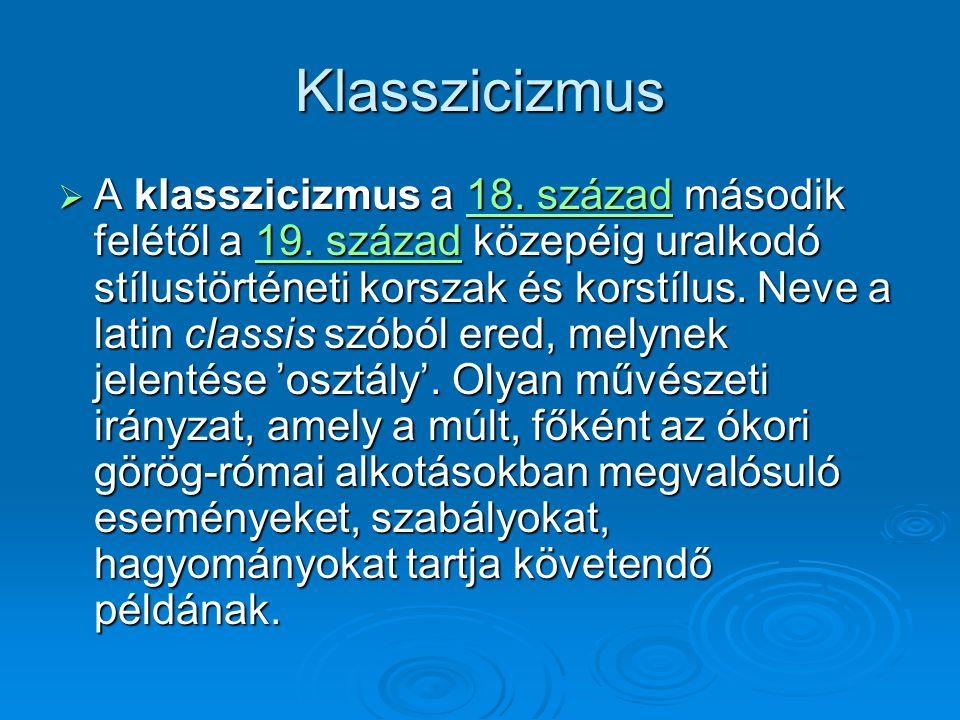 Klasszicizmus  A klasszicizmus a 18. század második felétől a 19. század közepéig uralkodó stílustörténeti korszak és korstílus. Neve a latin classis
