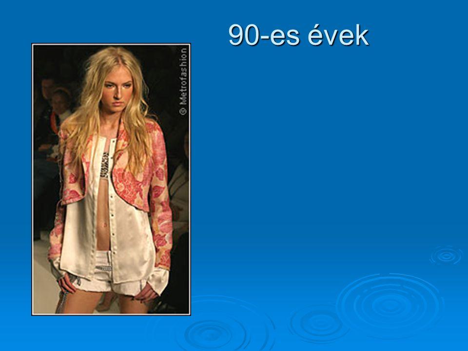 A 90-es években a nők bő férfiöltönyt és szoknyákat, fodrokat, átlátszó anyagokat hordtak.