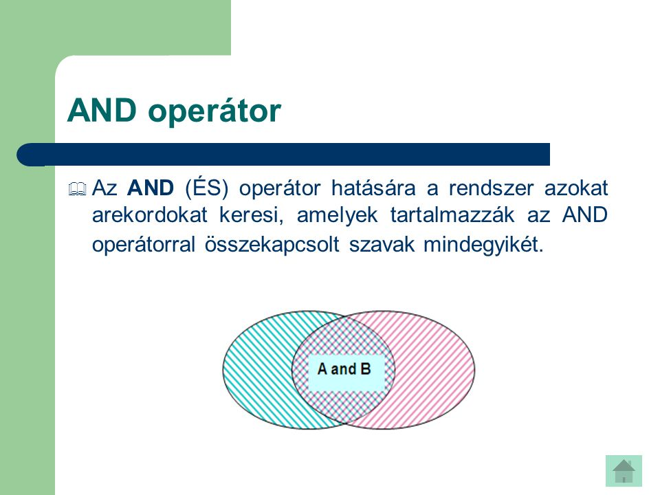OR operátor  Az OR (VAGY) operátor hatására a rendszer azokat a rekordokat keresi, amelyek az OR operátorral összekapcsolt szavak bármelyikét tartalmazzák.