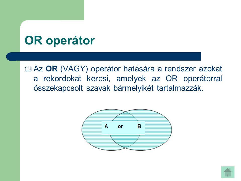 NOT operátor  A NOT (DE NEM) operátor hatására a rendszer megkeresi azokat a rekordokat, amelyek tartalmazzák az első szót, de nem tartalmazzák a NOT utáni szót.