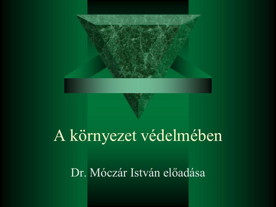 A környezet védelmében Dr. Móczár István előadása