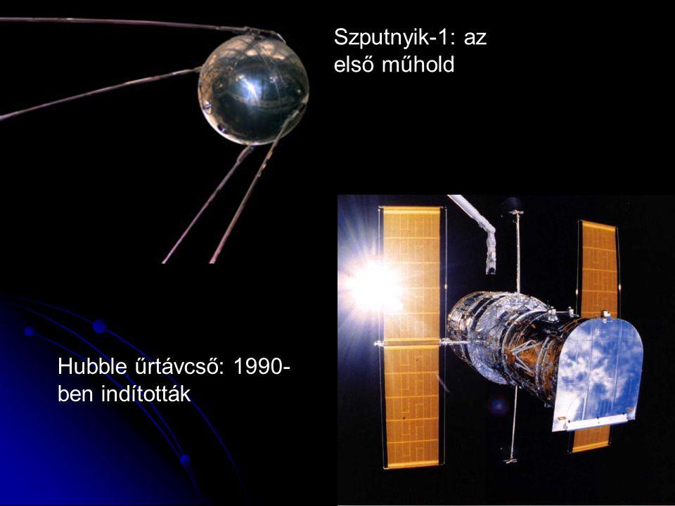 Szputnyik-1: az első műhold Hubble űrtávcső: 1990- ben indították