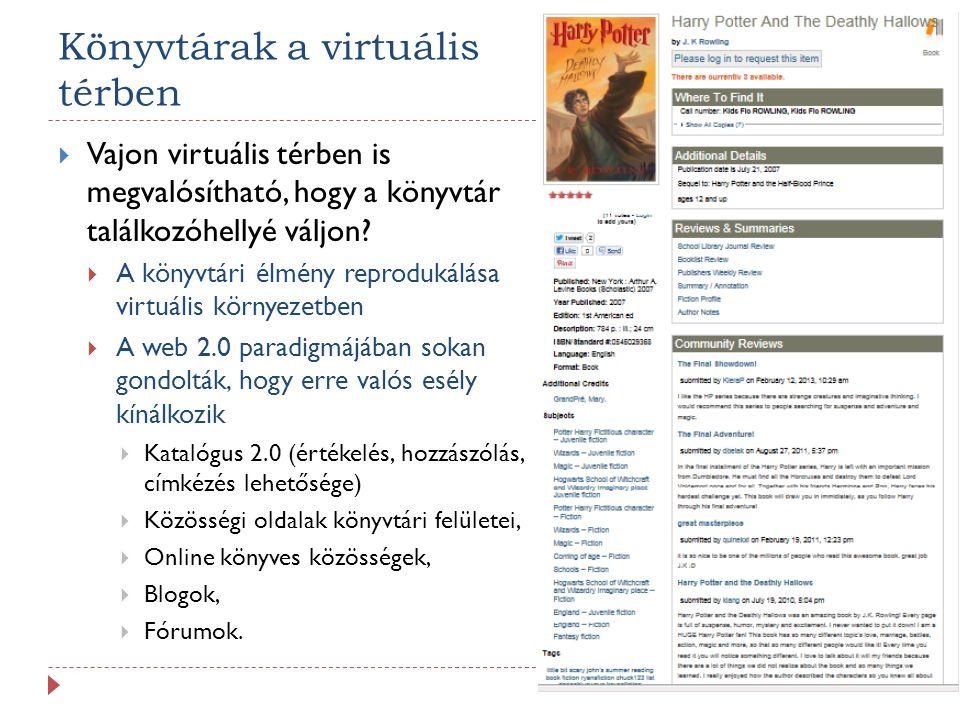 Könyvtárak a virtuális térben  Vajon virtuális térben is megvalósítható, hogy a könyvtár találkozóhellyé váljon?  A könyvtári élmény reprodukálása v