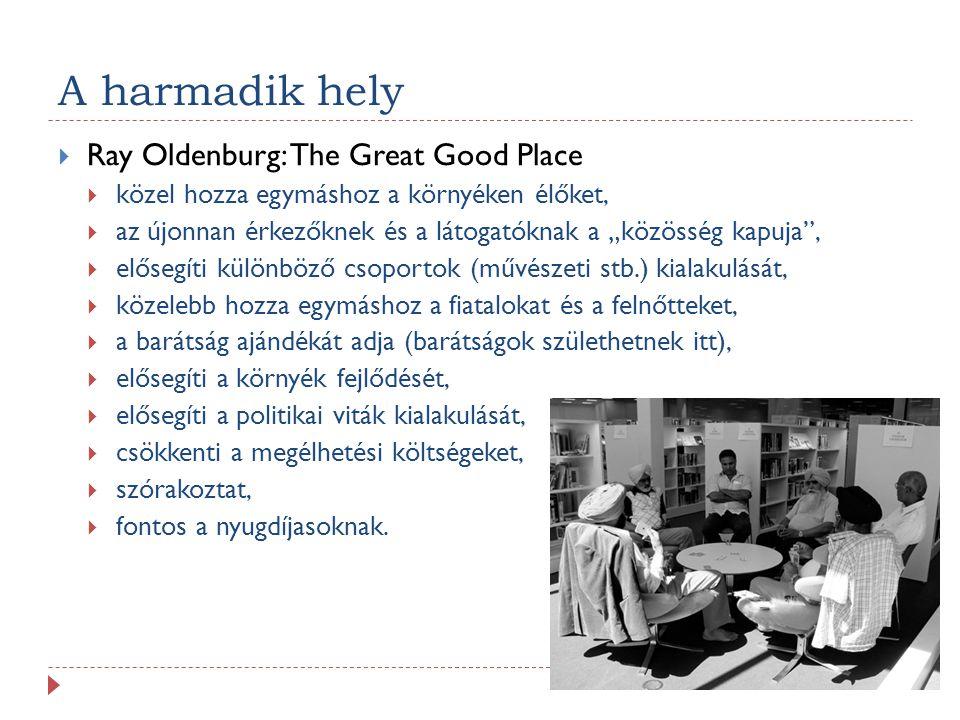 """A harmadik hely  Ray Oldenburg: The Great Good Place  közel hozza egymáshoz a környéken élőket,  az újonnan érkezőknek és a látogatóknak a """"közössé"""