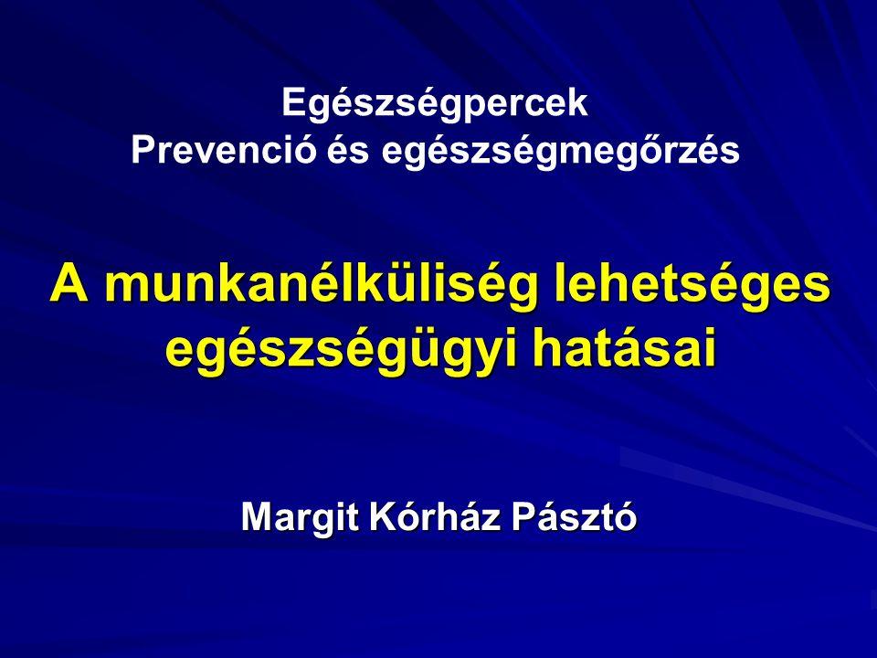 A munkanélküliség lehetséges egészségügyi hatásai Margit Kórház Pásztó Egészségpercek Prevenció és egészségmegőrzés