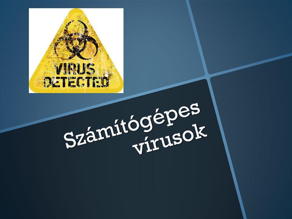 Fogalom: A számítógépes vírus olyan program, amely saját másolatait helyezi el más, végrehajtható programokban vagy dokumentumokban.