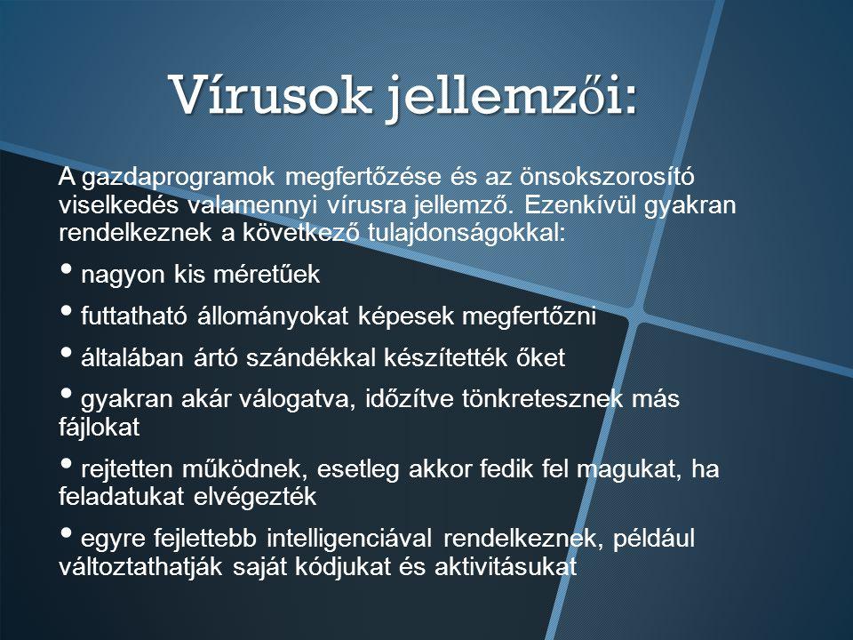 Vírusok jellemz ő i: A gazdaprogramok megfertőzése és az önsokszorosító viselkedés valamennyi vírusra jellemző. Ezenkívül gyakran rendelkeznek a követ