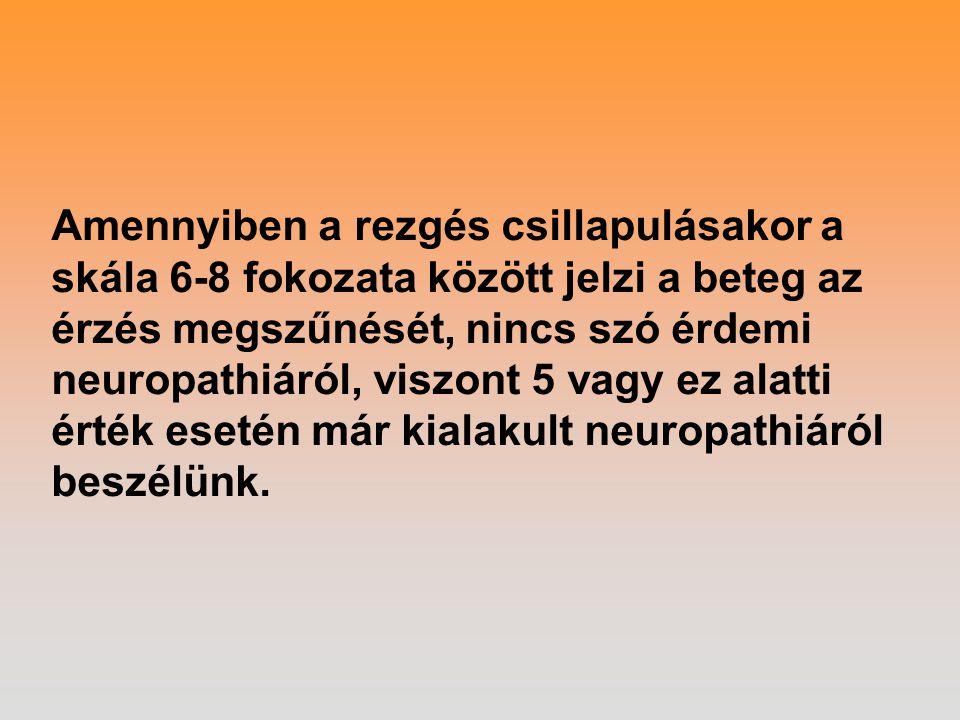 Amennyiben a rezgés csillapulásakor a skála 6-8 fokozata között jelzi a beteg az érzés megszűnését, nincs szó érdemi neuropathiáról, viszont 5 vagy ez