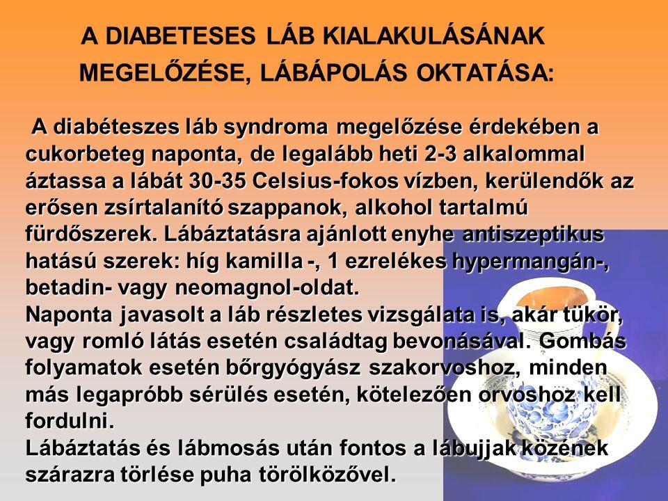 A DIABETESES LÁB KIALAKULÁSÁNAK MEGELŐZÉSE, LÁBÁPOLÁS OKTATÁSA: A diabéteszes láb syndroma megelőzése érdekében a cukorbeteg naponta, de legalább heti