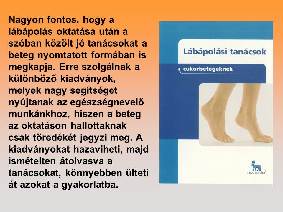 Nagyon fontos, hogy a lábápolás oktatása után a szóban közölt jó tanácsokat a beteg nyomtatott formában is megkapja. Erre szolgálnak a különböző kiadv