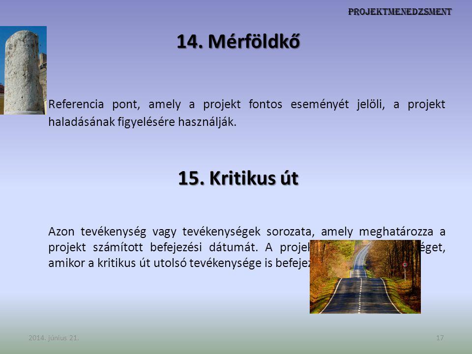 Projektmenedzsment 14. Mérföldkő Referencia pont, amely a projekt fontos eseményét jelöli, a projekt haladásának figyelésére használják. 15. Kritikus