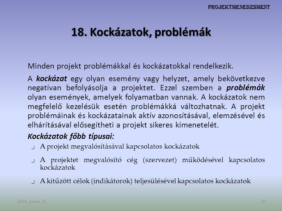 Projektmenedzsment 18. Kockázatok, problémák Minden projekt problémákkal és kockázatokkal rendelkezik. A kockázat egy olyan esemény vagy helyzet, amel