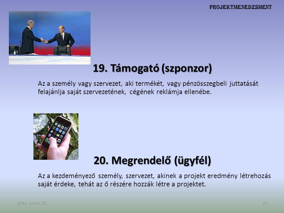 Projektmenedzsment 19. Támogató (szponzor) Az a személy vagy szervezet, aki termékét, vagy pénzösszegbeli juttatását felajánlja saját szervezetének, c