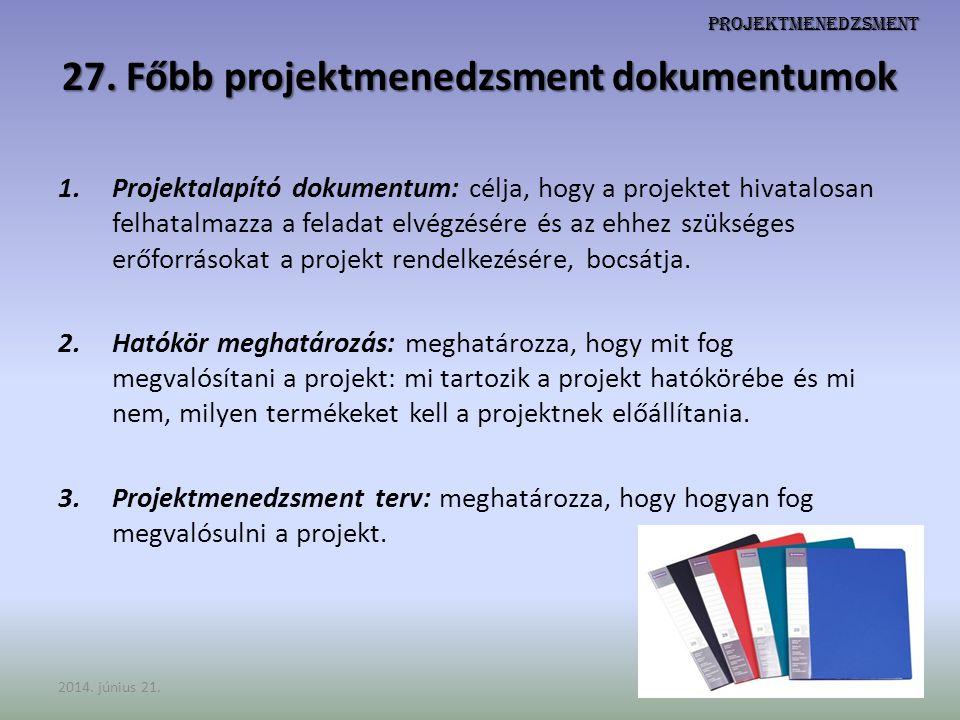 Projektmenedzsment 27. Főbb projektmenedzsment dokumentumok 1.Projektalapító dokumentum: célja, hogy a projektet hivatalosan felhatalmazza a feladat e