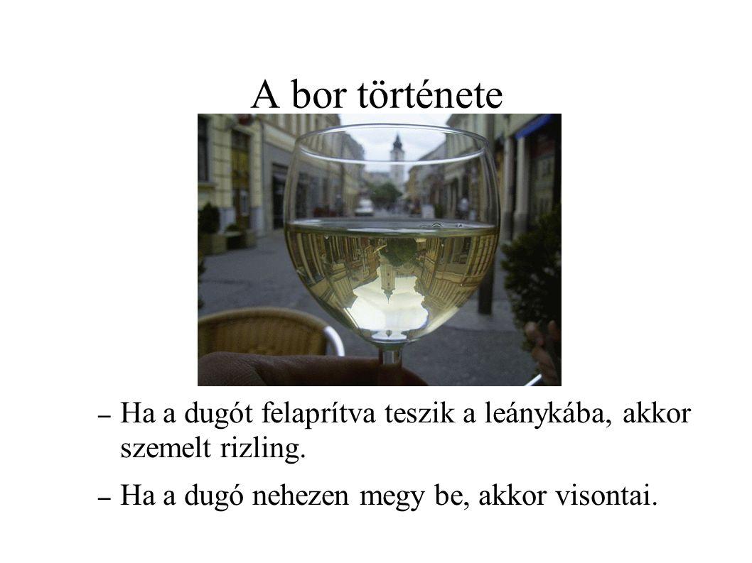 A bor története – Ha a dugót felaprítva teszik a leánykába, akkor szemelt rizling. – Ha a dugó nehezen megy be, akkor visontai.