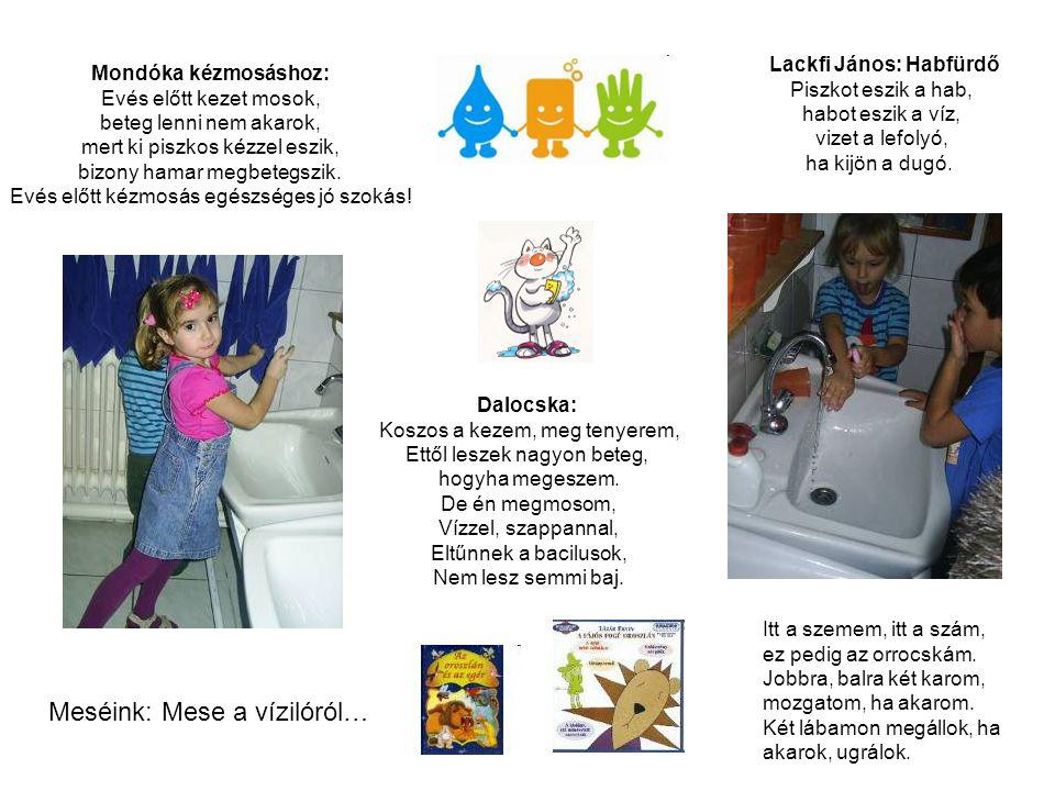 Mondóka kézmosáshoz: Evés előtt kezet mosok, beteg lenni nem akarok, mert ki piszkos kézzel eszik, bizony hamar megbetegszik. Evés előtt kézmosás egés