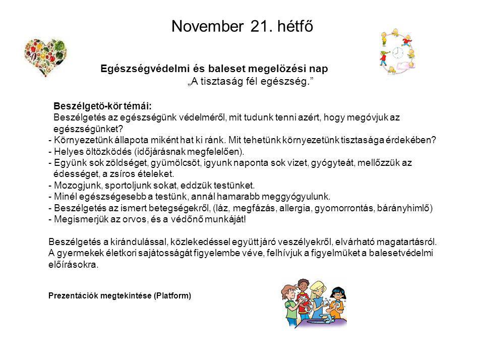 """November 21. hétfő Egészségvédelmi és baleset megelözési nap """"A tisztaság fél egészség."""" Beszélgetö-kör témái: Beszélgetés az egészségünk védelméről,"""