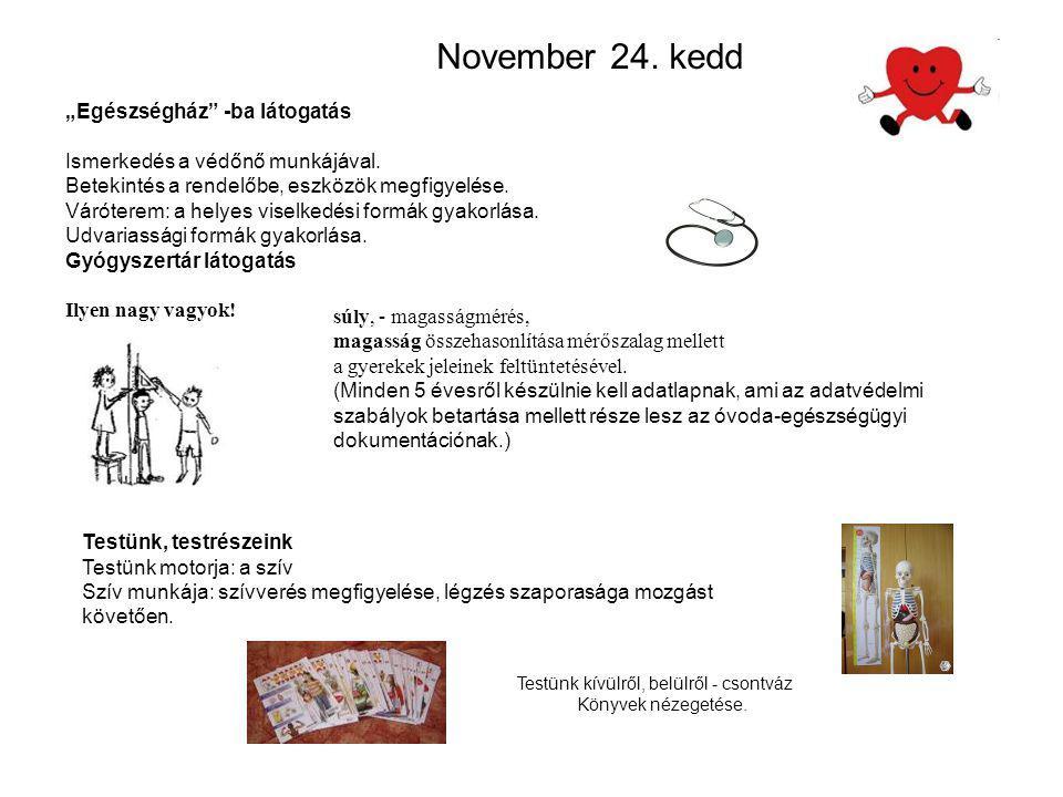 """November 24. kedd """"Egészségház"""" -ba látogatás Ismerkedés a védőnő munkájával. Betekintés a rendelőbe, eszközök megfigyelése. Váróterem: a helyes visel"""