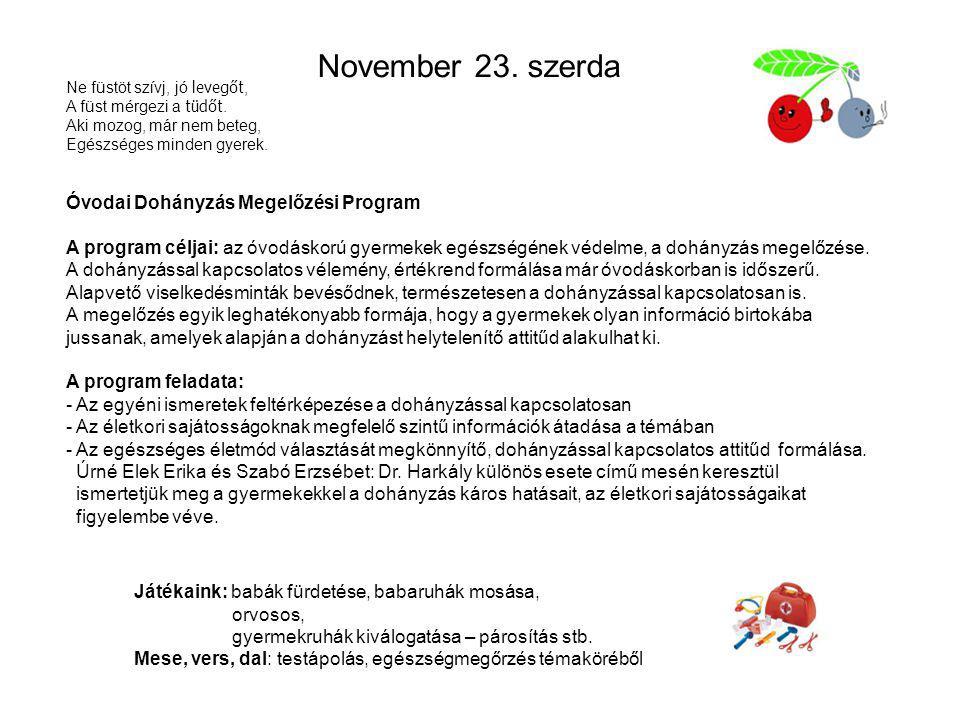 November 23. szerda Óvodai Dohányzás Megelőzési Program A program céljai: az óvodáskorú gyermekek egészségének védelme, a dohányzás megelőzése. A dohá