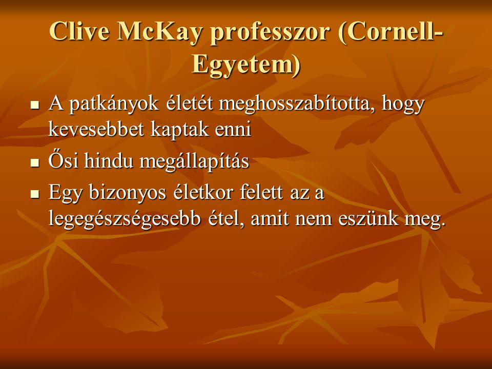 Clive McKay professzor (Cornell- Egyetem)  A patkányok életét meghosszabította, hogy kevesebbet kaptak enni  Ősi hindu megállapítás  Egy bizonyos é