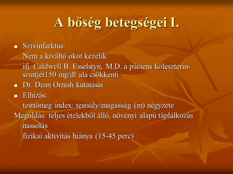 A bőség betegségei I.  Szívinfarktus: Nem a kiváltó okot kezelik ifj. Caldwell B. Esselstyn, M.D. a páciens koleszterin- szintjét150 mg/dl alá csökke
