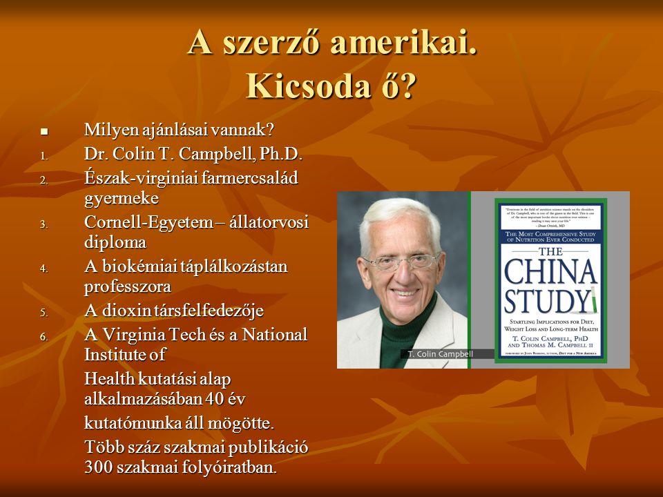 A szerző amerikai. Kicsoda ő?  Milyen ajánlásai vannak? 1. Dr. Colin T. Campbell, Ph.D. 2. Észak-virginiai farmercsalád gyermeke 3. Cornell-Egyetem –