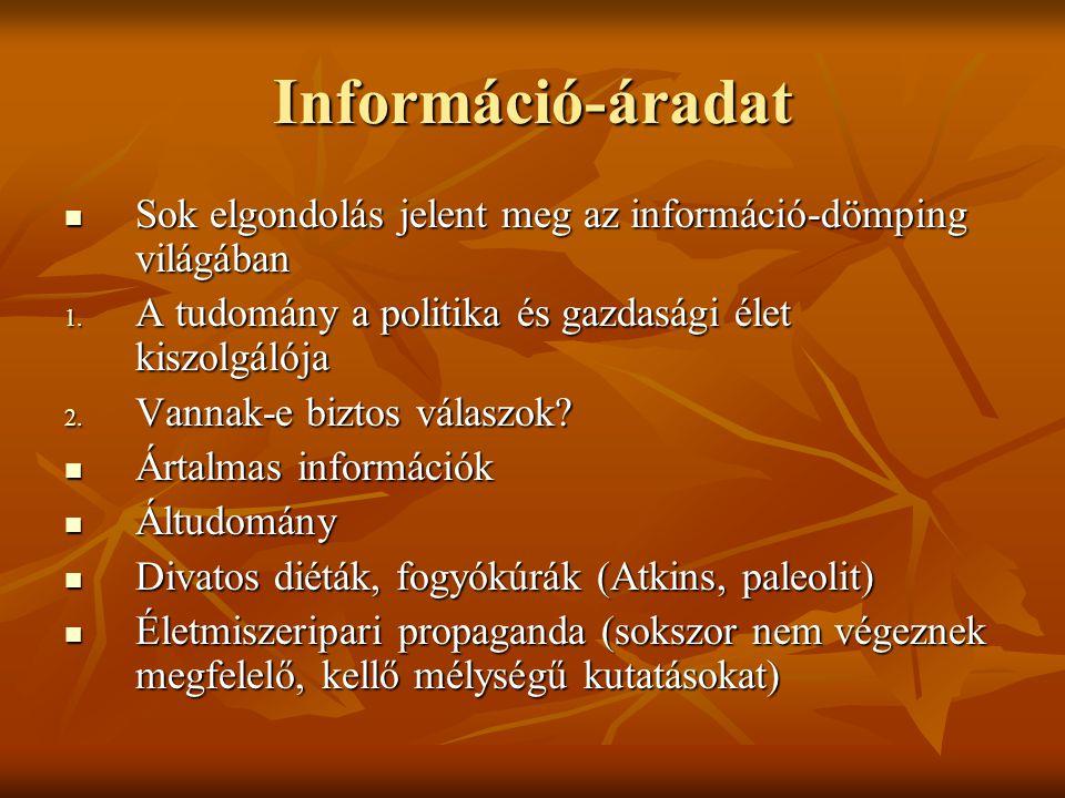 Információ-áradat  Sok elgondolás jelent meg az információ-dömping világában 1. A tudomány a politika és gazdasági élet kiszolgálója 2. Vannak-e bizt