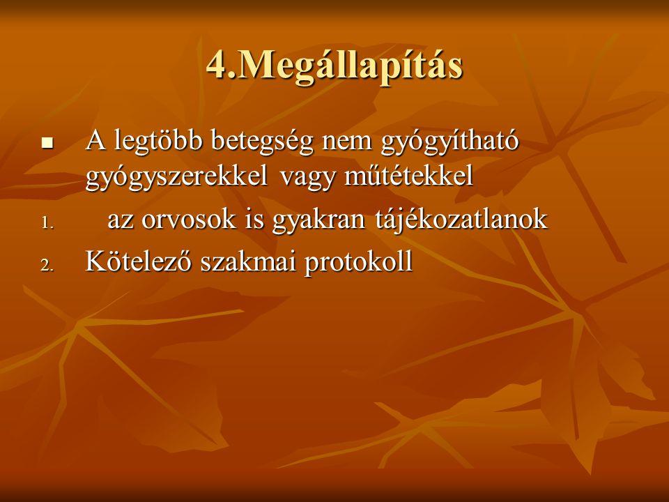4.Megállapítás  A legtöbb betegség nem gyógyítható gyógyszerekkel vagy műtétekkel 1. az orvosok is gyakran tájékozatlanok 2. Kötelező szakmai protoko