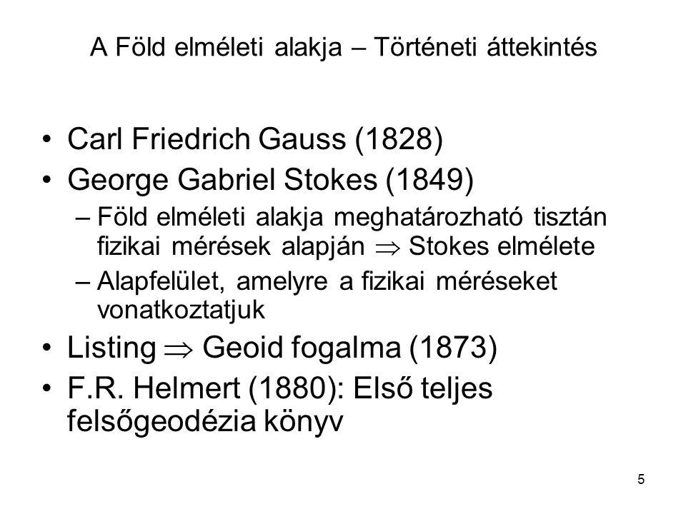 5 •Carl Friedrich Gauss (1828) •George Gabriel Stokes (1849) –Föld elméleti alakja meghatározható tisztán fizikai mérések alapján  Stokes elmélete –A