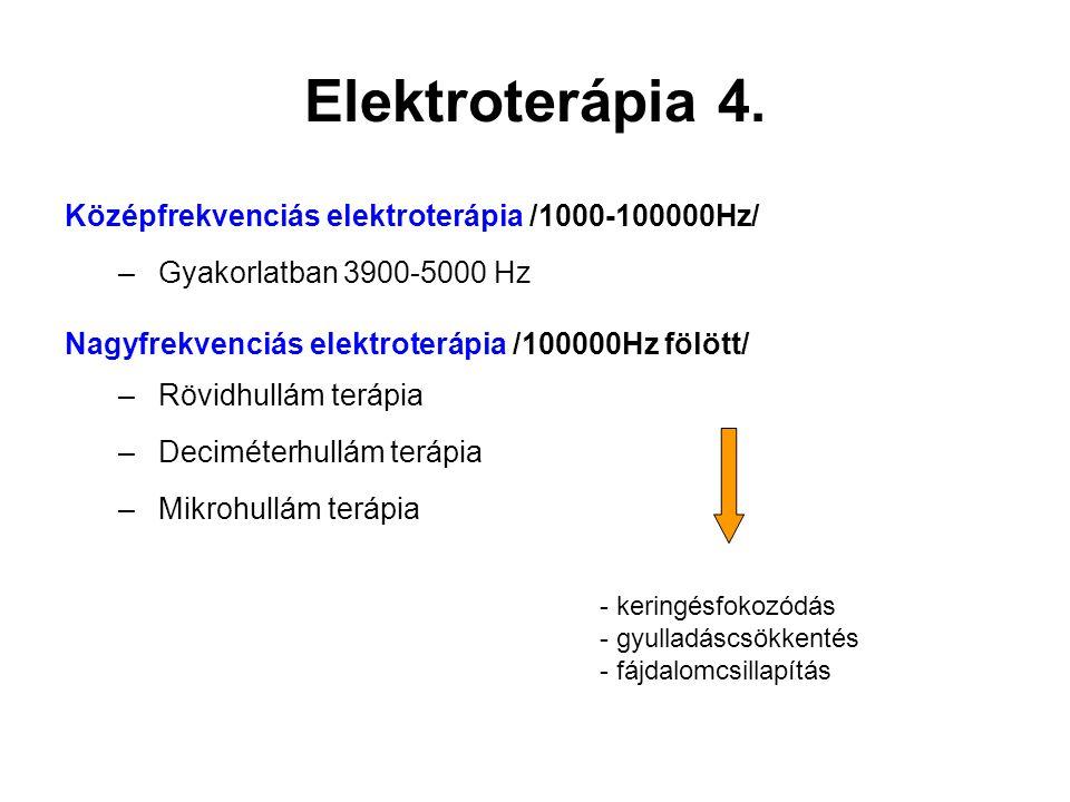 Középfrekvenciás elektroterápia /1000-100000Hz/ –Gyakorlatban 3900-5000 Hz Nagyfrekvenciás elektroterápia /100000Hz fölött/ –Rövidhullám terápia –Deci