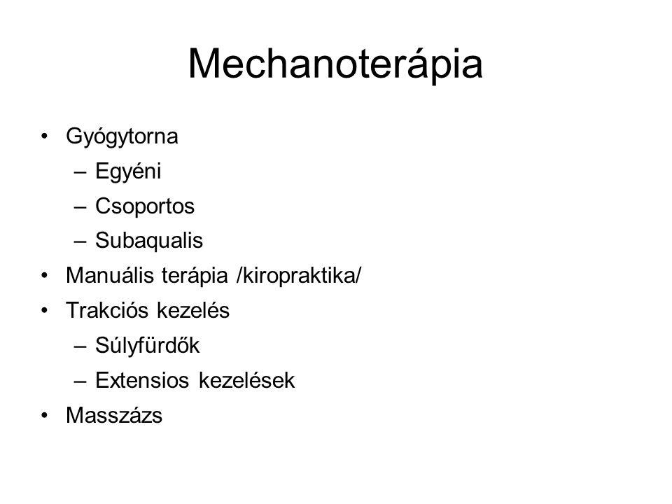 Mechanoterápia •Gyógytorna –Egyéni –Csoportos –Subaqualis •Manuális terápia /kiropraktika/ •Trakciós kezelés –Súlyfürdők –Extensios kezelések •Masszáz