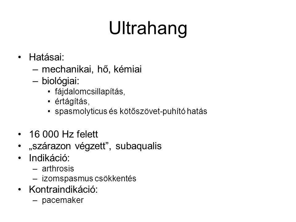 Ultrahang •Hatásai: –mechanikai, hő, kémiai –biológiai: •fájdalomcsillapítás, •értágítás, •spasmolyticus és kötőszövet-puhító hatás •16 000 Hz felett