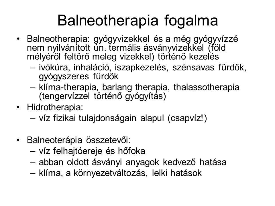 Balneotherapia fogalma •Balneotherapia: gyógyvizekkel és a még gyógyvízzé nem nyilvánított ún. termális ásványvizekkel (föld mélyéről feltörő meleg vi