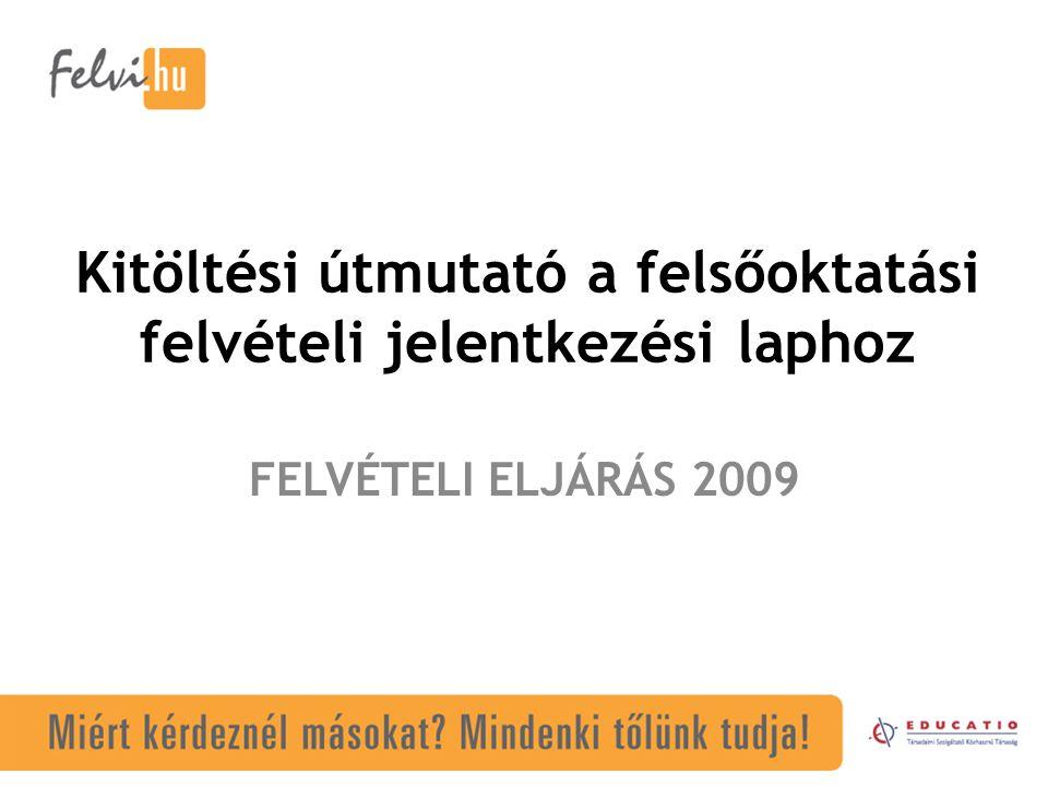 Kitöltési útmutató a felsőoktatási felvételi jelentkezési laphoz FELVÉTELI ELJÁRÁS 2009