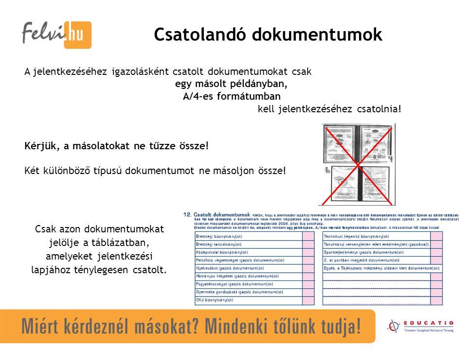 Csatolandó dokumentumok Csak azon dokumentumokat jelölje a táblázatban, amelyeket jelentkezési lapjához ténylegesen csatolt.