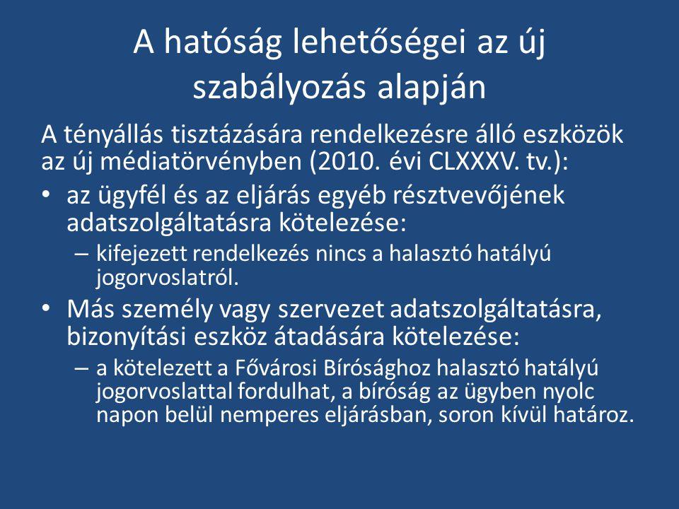 A hatóság lehetőségei az új szabályozás alapján A tényállás tisztázására rendelkezésre álló eszközök az új médiatörvényben (2010.