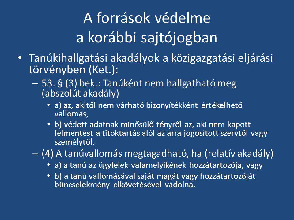 A források védelme a korábbi sajtójogban • Tanúkihallgatási akadályok a közigazgatási eljárási törvényben (Ket.): – 53.