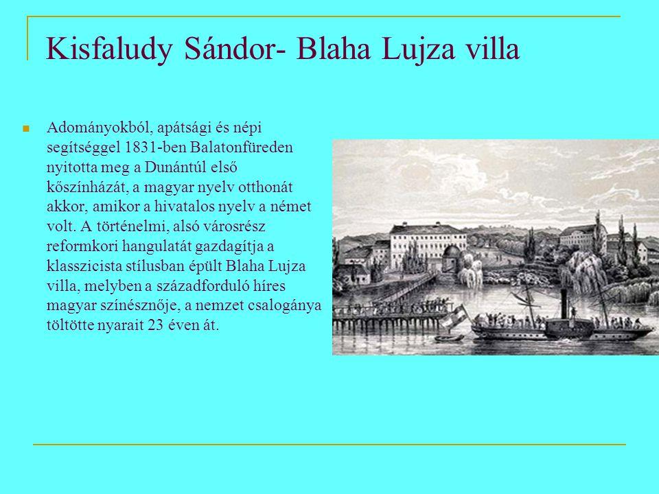 Kisfaludy Sándor- Blaha Lujza villa  Adományokból, apátsági és népi segítséggel 1831-ben Balatonfüreden nyitotta meg a Dunántúl első kőszínházát, a magyar nyelv otthonát akkor, amikor a hivatalos nyelv a német volt.
