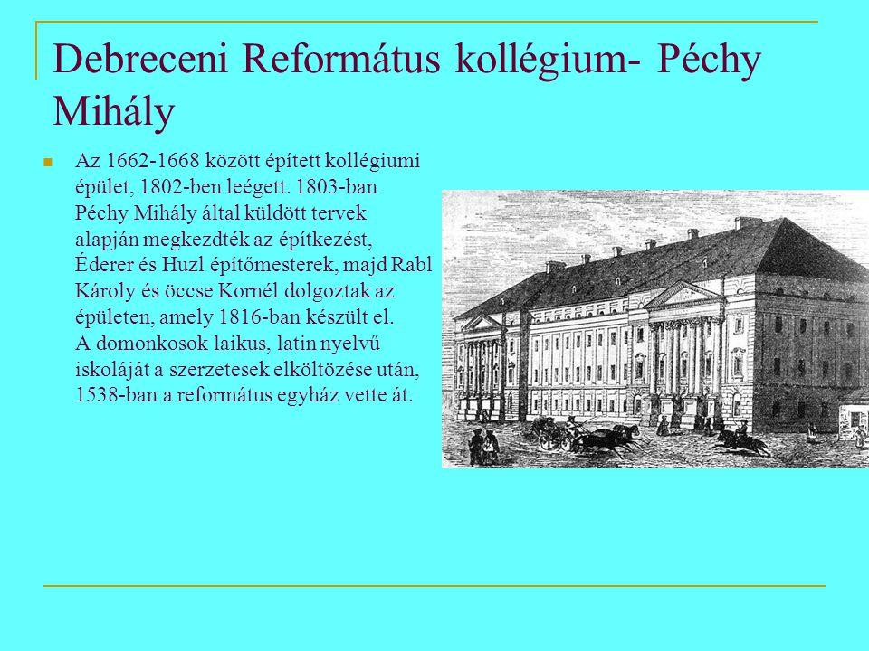 Debreceni Református kollégium- Péchy Mihály  Az 1662-1668 között épített kollégiumi épület, 1802-ben leégett. 1803-ban Péchy Mihály által küldött te