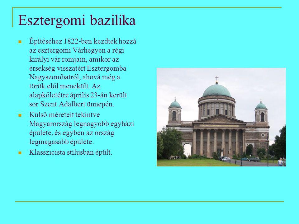 Esztergomi bazilika  Építéséhez 1822-ben kezdtek hozzá az esztergomi Várhegyen a régi királyi vár romjain, amikor az érsekség visszatért Esztergomba Nagyszombatról, ahová még a török elől menekült.