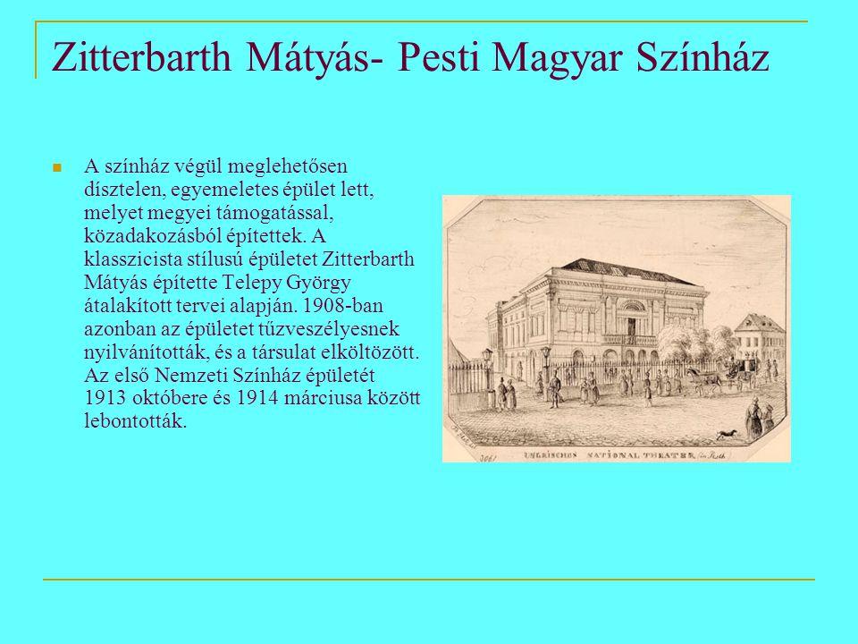 Zitterbarth Mátyás- Pesti Magyar Színház  A színház végül meglehetősen dísztelen, egyemeletes épület lett, melyet megyei támogatással, közadakozásból építettek.