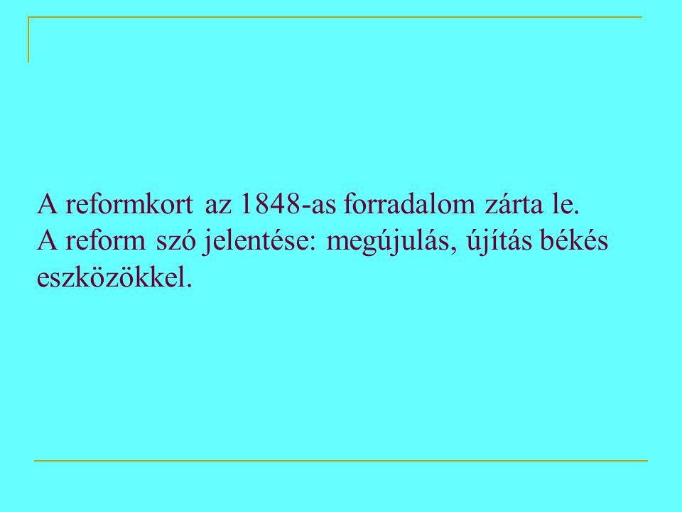 A reformkort az 1848-as forradalom zárta le. A reform szó jelentése: megújulás, újítás békés eszközökkel.