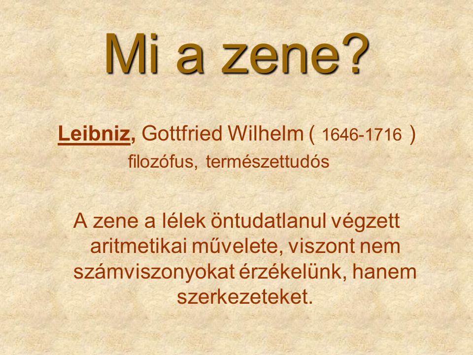 Mi a zene? Leibniz, Gottfried Wilhelm ( 1646-1716 ) filozófus, természettudós A zene a lélek öntudatlanul végzett aritmetikai művelete, viszont nem sz