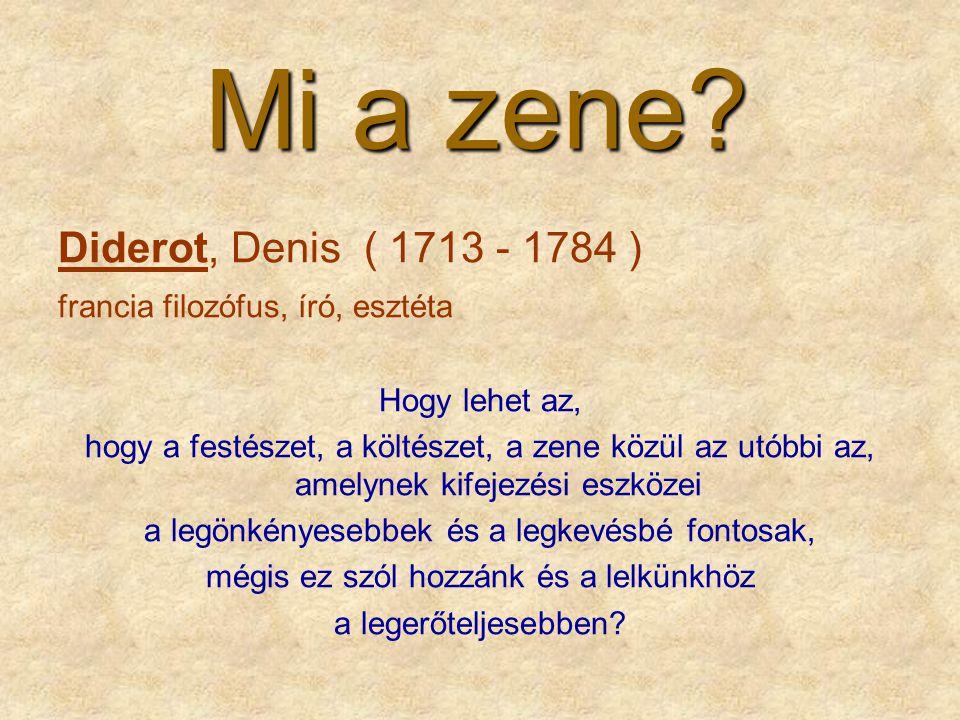 Mi a zene? Diderot, Denis ( 1713 - 1784 ) francia filozófus, író, esztéta Hogy lehet az, hogy a festészet, a költészet, a zene közül az utóbbi az, ame