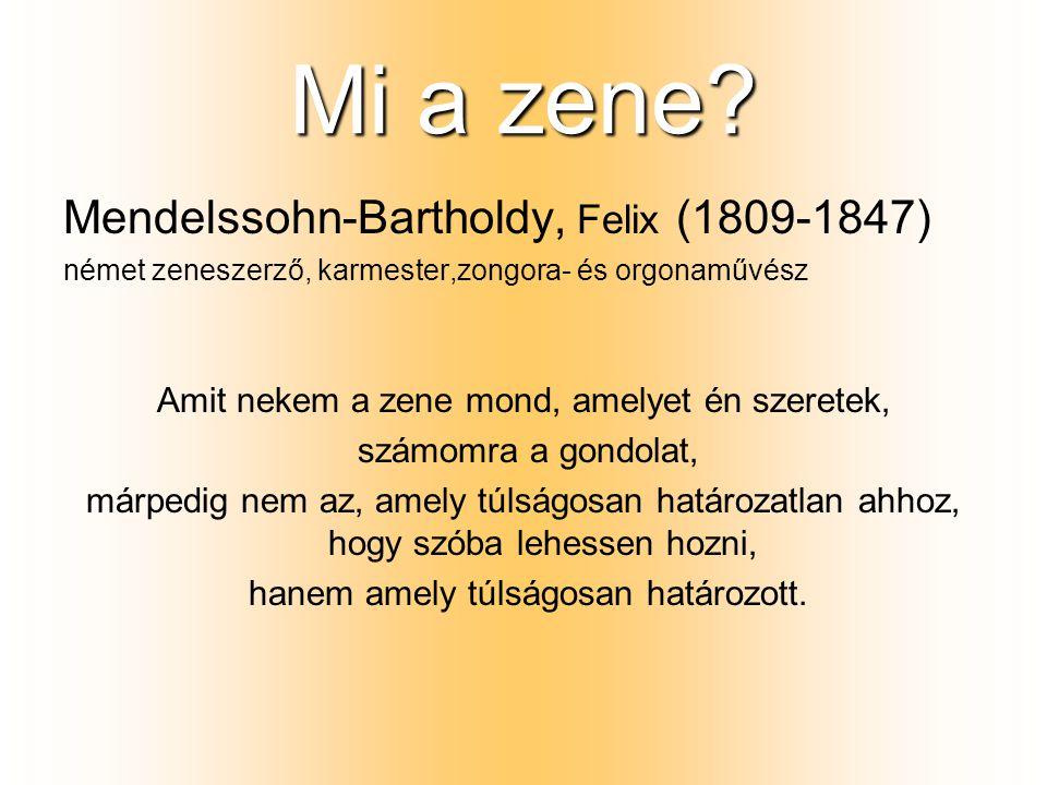 Mi a zene? Mendelssohn-Bartholdy, Felix (1809-1847) német zeneszerző, karmester,zongora- és orgonaművész Amit nekem a zene mond, amelyet én szeretek,