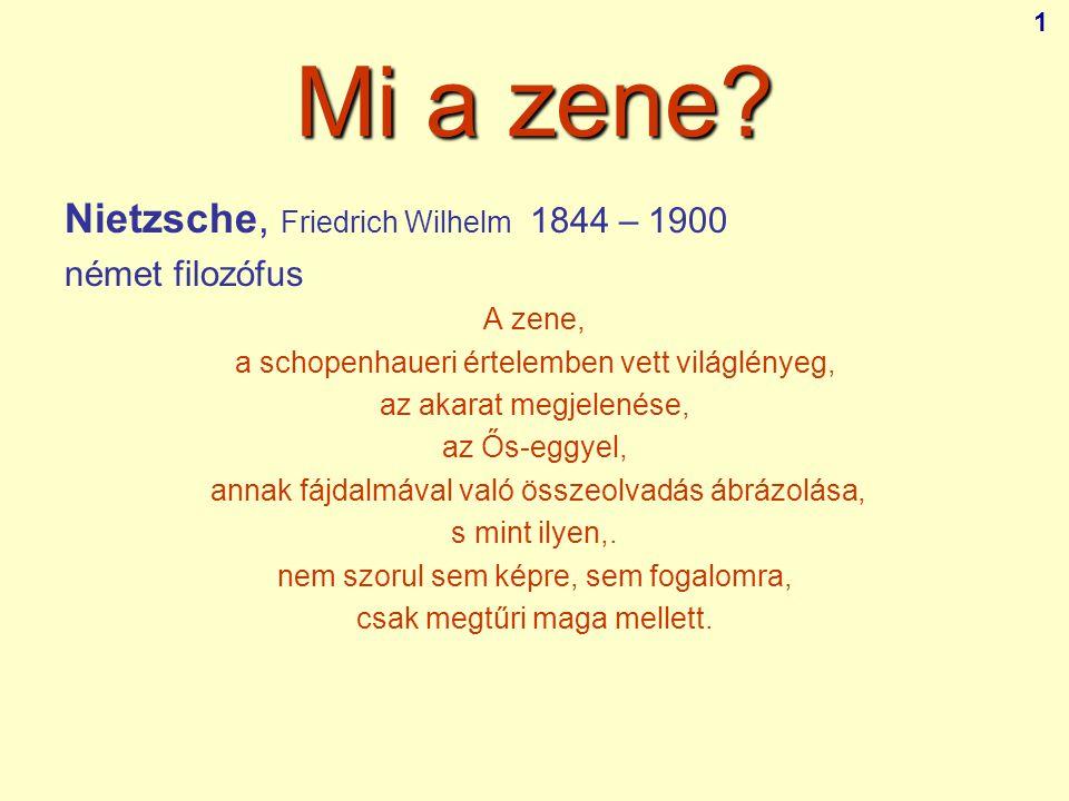 Mi a zene? Nietzsche, Friedrich Wilhelm 1844 – 1900 német filozófus A zene, a schopenhaueri értelemben vett világlényeg, az akarat megjelenése, az Ős-
