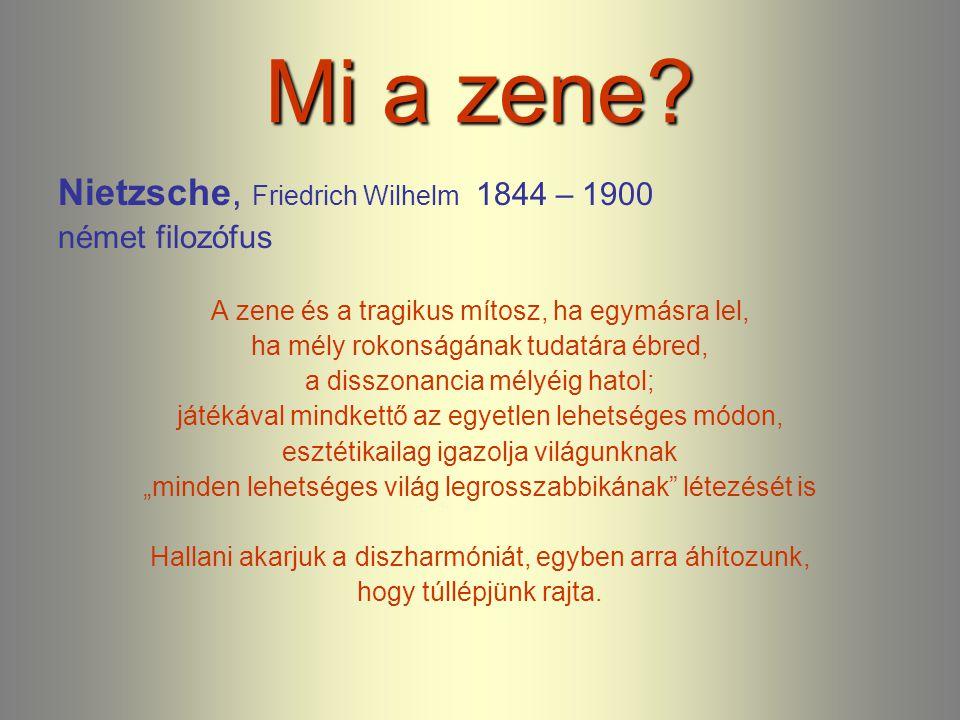 Mi a zene? Nietzsche, Friedrich Wilhelm 1844 – 1900 német filozófus A zene és a tragikus mítosz, ha egymásra lel, ha mély rokonságának tudatára ébred,