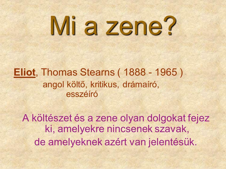 Mi a zene? Eliot, Thomas Stearns ( 1888 - 1965 ) angol költő, kritikus, drámaíró, esszéíró A költészet és a zene olyan dolgokat fejez ki, amelyekre ni