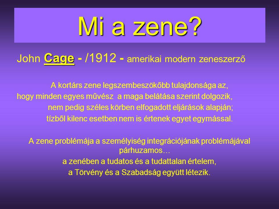 Mi a zene? Cage John Cage - /1912 - amerikai modern zeneszerző A kortárs zene legszembeszökőbb tulajdonsága az, hogy minden egyes művész a maga belátá